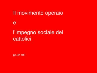 Il movimento operaio  e l'impegno sociale dei cattolici pp.92-100