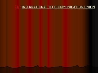 ITU  INTERNATIONAL TELECOMMUNICATION UNION