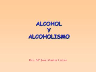ALCOHOL Y   ALCOHOLISMO