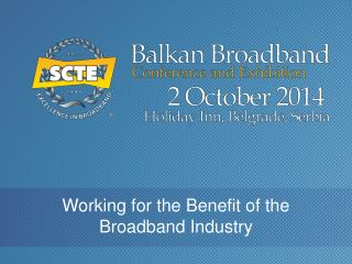 Working for the Benefit of the Broadband Industry