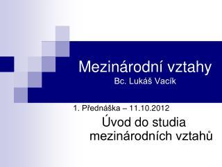 Mezin�rodn� vztahy     Bc. Luk� Vac�k
