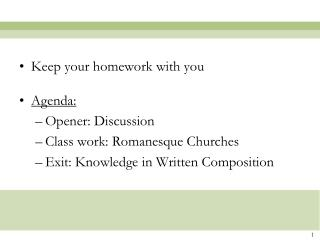 Keep your homework with you Agenda:  Opener: Discussion Class work: Romanesque Churches