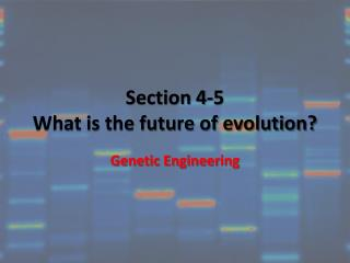 Section 4-5 What is the future of evolution?