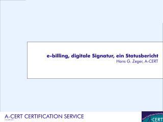 e-billing, digitale Signatur, ein Statusbericht Hans G. Zeger, A-CERT