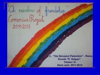 """I. C.  """"Via Giovanni Palombini"""" - Roma Scuola """"E. Salgari""""  Classe I A Anno scol. 2011-2012"""