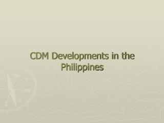 CDM Developments in the Philippines