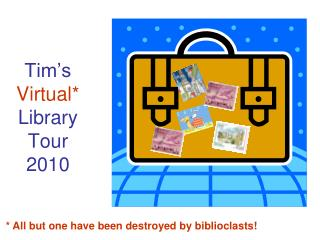 Tim's  Virtual*  Library Tour 2010