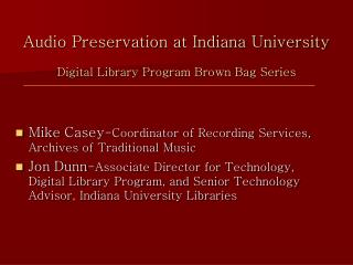 Audio Preservation at Indiana University  Digital Library Program Brown Bag Series