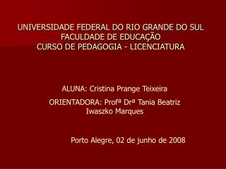 UNIVERSIDADE FEDERAL DO RIO GRANDE DO SUL FACULDADE DE EDUCA��O CURSO DE PEDAGOGIA - LICENCIATURA