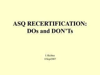 ASQ RECERTIFICATION: DOs and DON Ts