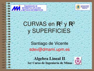 CURVAS en  R 2  y  R 3 y SUPERFICIES