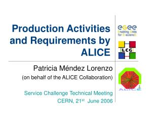 Production Activities and Requirements by ALICE