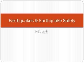 Earthquakes & Earthquake Safety