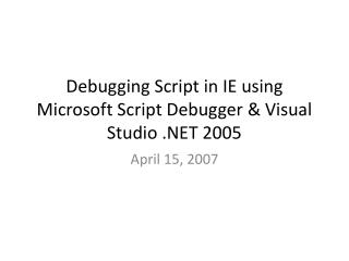 Debugging Script in IE using Microsoft Script Debugger  Visual Studio  2005