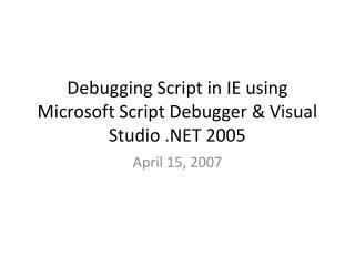 Debugging Script in IE using Microsoft Script Debugger  Visual Studio  2005