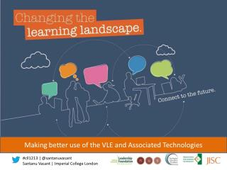 Making better use of the VLE and Associated  Technologies