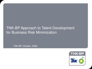 TNK-BP Approach to Talent Development for Business Risk Minimization