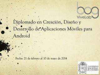 Diplomado en Creación, Diseño y Desarrollo de Aplicaciones Móviles para Android