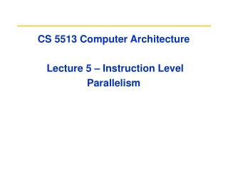 CS 5513 Computer Architecture  Lecture 5 – Instruction Level Parallelism