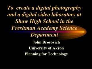 John Brosovich University of Akron Planning for Technology