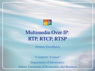 Multimedia Over IP:  RTP, RTCP, RTSP