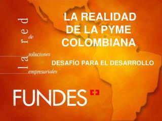 LA REALIDAD  DE LA PYME COLOMBIANA