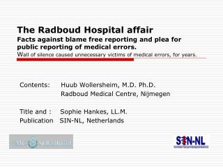 The Radboud Hospital affair  Facts against blame free reporting and plea for public reporting of medical errors.   Wall