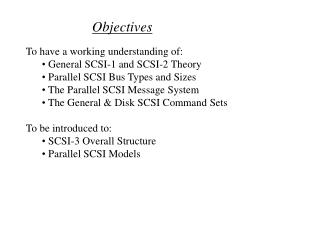 To have a working understanding of:  General SCSI-1 and SCSI-2 Theory