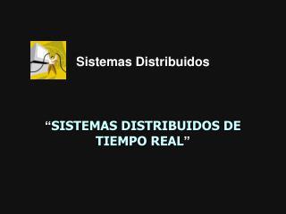 """"""" SISTEMAS DISTRIBUIDOS DE TIEMPO REAL """""""
