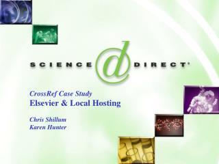 CrossRef Case Study Elsevier & Local Hosting Chris Shillum Karen Hunter