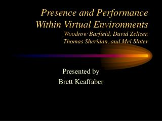 Presence and Performance Within Virtual Environments Woodrow Barfield, David Zeltzer, Thomas Sheridan, and Mel Slater