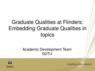 Graduate Qualities at Flinders: Embedding Graduate Qualities in topics