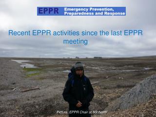 Recent EPPR activities since the last EPPR meeting