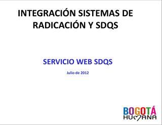 INTEGRACIÓN SISTEMAS DE RADICACIÓN Y SDQS