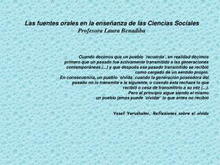 Las fuentes orales en la ense anza de las Ciencias Sociales Profesora Laura Benadiba
