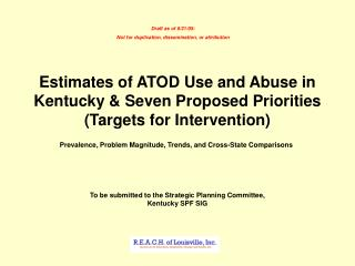 Estimates of ATOD Use and Abuse in Kentucky  Seven Proposed Priorities Targets for Intervention