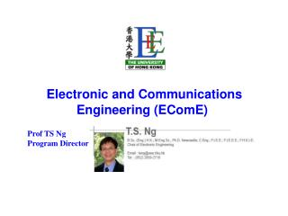 Electronic and Communications Engineering (EComE) Prof TS Ng Program Director