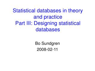 Statistical databases in theory  and practice Part III: Designing statistical databases