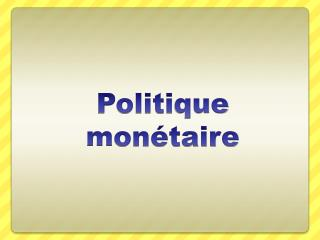 Politi que  m on�taire