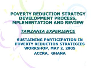 POVERTY REDUCTION STRATEGY  DEVELOPMENT PROCESS, MPLEMENTATION AND REVIEW TANZANIA EXPERIENCE