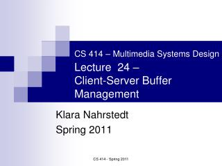 CS 414 � Multimedia Systems Design Lecture  24 �  Client-Server Buffer Management
