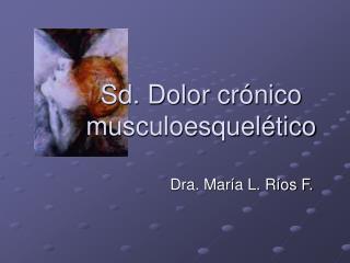 Sd. Dolor cr�nico musculoesquel�tico