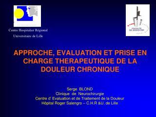 APPROCHE, EVALUATION ET PRISE EN CHARGE THERAPEUTIQUE DE LA DOULEUR CHRONIQUE