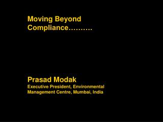 Moving Beyond Compliance………. Prasad Modak