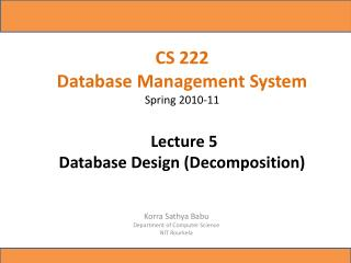 CS 222  Database Management System Spring 2010-11   Lecture 5  Database Design (Decomposition)
