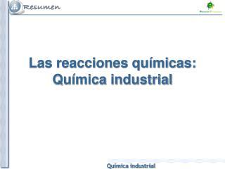 Las reacciones químicas: Química industrial