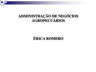 ADMINISTRAÇÃO DE NEGÓCIOS AGROPECUÁRIOS ÉRICA ROMERO