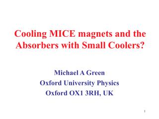 Cooling MICE magnets and the Absorbers with Small Coolers?