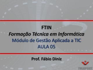 FTIN Formação Técnica em Informática Módulo de Gestão Aplicada a TIC AULA 05