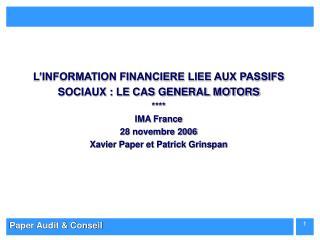 L INFORMATION FINANCIERE LIEE AUX PASSIFS SOCIAUX : LE CAS GENERAL MOTORS  IMA France 28 novembre 2006 Xavier Paper et P